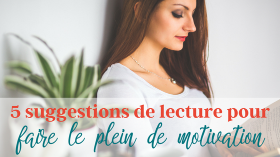 5 suggestion de lecture pour fait le plein de motivation et d'inspiration