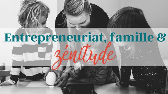 Entrepreneuriat, famille et… Zénitude?