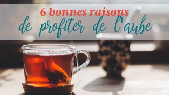 6 bonnes raisons de profiter de l'aube