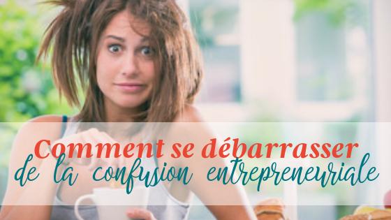 Comment se débarrasser de la confusion entrepreneuriale