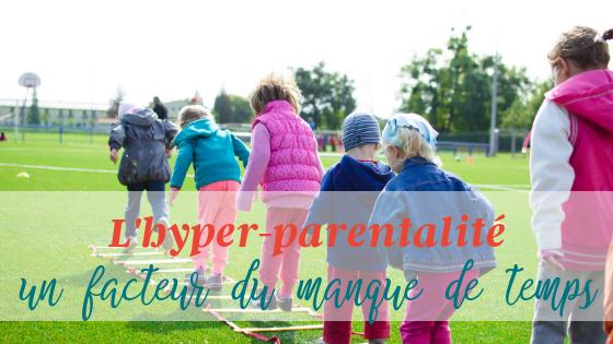 L'hyper-parentalité, un facteur du manque de temps