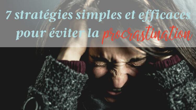 7 stratégies simples et efficaces pour éviter la procrastination